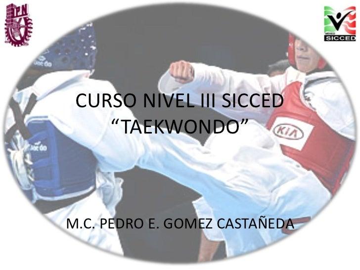 """CURSO NIVEL III SICCED    """"TAEKWONDO""""M.C. PEDRO E. GOMEZ CASTAÑEDA"""