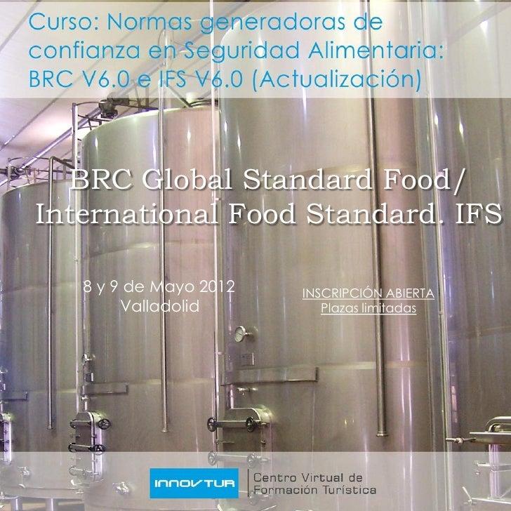 BRC Global Standard Food/International Food Standard. IFS   8 y 9 de Mayo 2012   INSCRIPCIÓN ABIERTA        Valladolid    ...