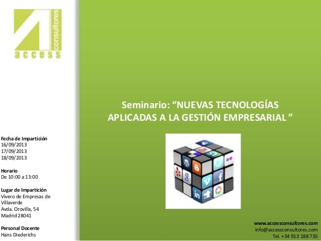 """Seminario: """"NUEVAS TECNOLOGÍAS APLICADAS A LA GESTIÓN EMPRESARIAL """" www.accessconsultores.com info@accessconsultores.com T..."""