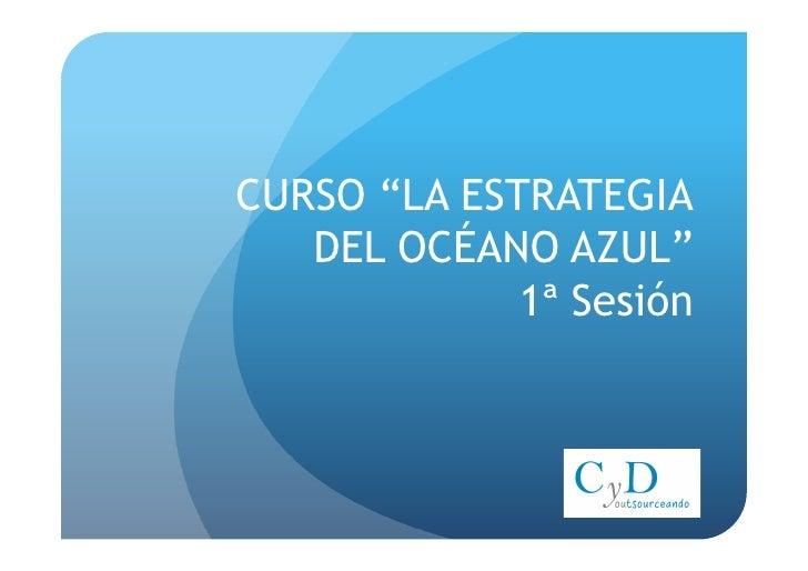 """CURSO """"LA ESTRATEGIA DEL OCÉANO AZUL""""1ª Sesión<br />"""