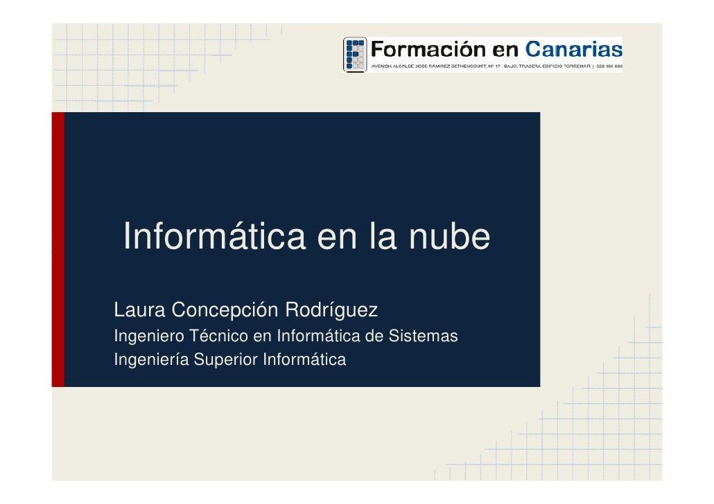 Informática en la nubeLaura Concepción RodríguezIngeniero Técnico en Informática de SistemasIngeniería Superior Informática