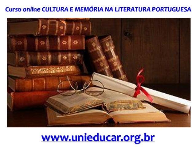 Curso online CULTURA E MEMÓRIA NA LITERATURA PORTUGUESA www.unieducar.org.br