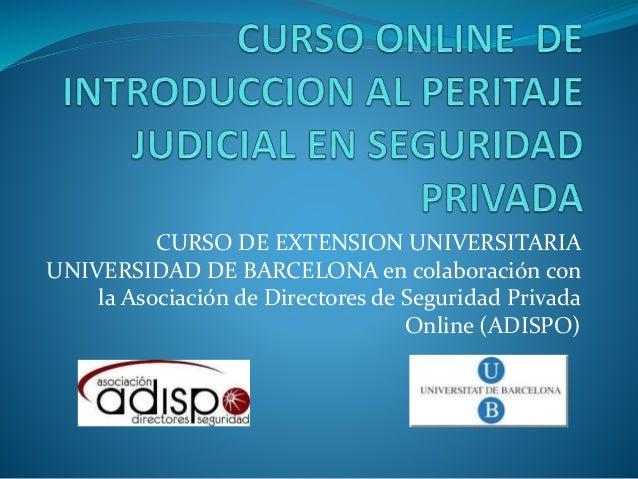 CURSO DE EXTENSION UNIVERSITARIA UNIVERSIDAD DE BARCELONA en colaboración con la Asociación de Directores de Seguridad Pri...
