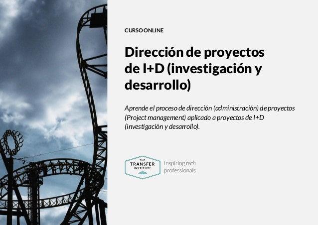 The Transfer Institute | www.thetransferinstitute.com 1 CURSO ONLINE Dirección de proyectos de I+D (investigación y desarr...