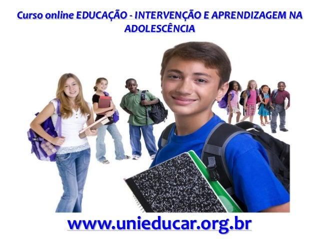 Curso online EDUCAÇÃO - INTERVENÇÃO E APRENDIZAGEM NA ADOLESCÊNCIA  www.unieducar.org.br