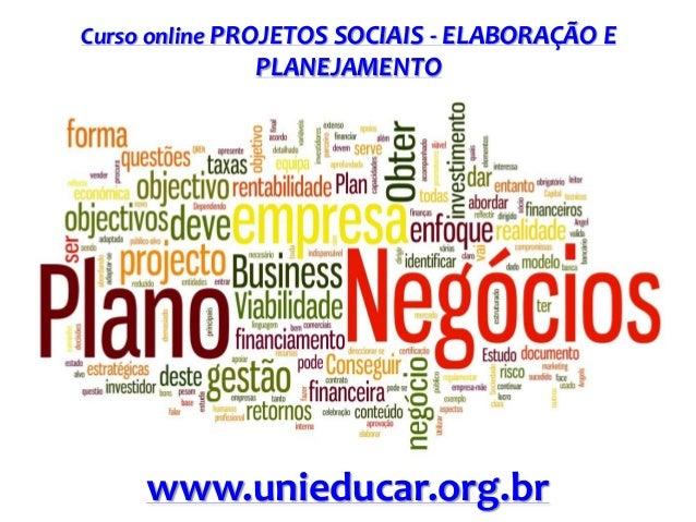 Curso online PROJETOS SOCIAIS - ELABORAÇÃO E  PLANEJAMENTO  www.unieducar.org.br
