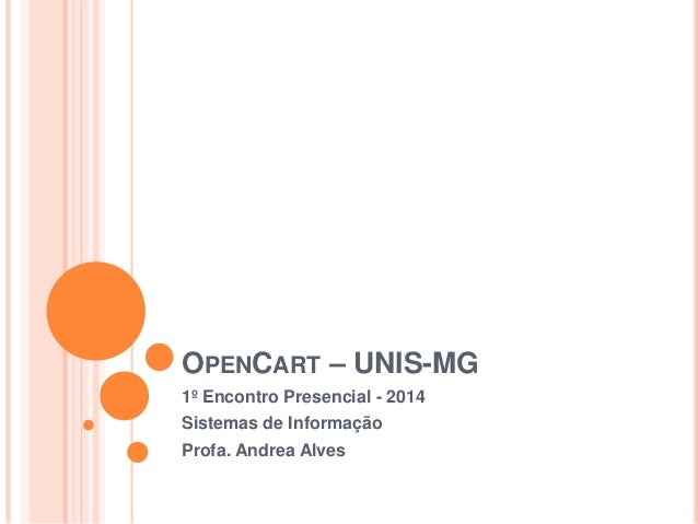 OPENCART – UNIS-MG 1º Encontro Presencial - 2014 Sistemas de Informação Profa. Andrea Alves