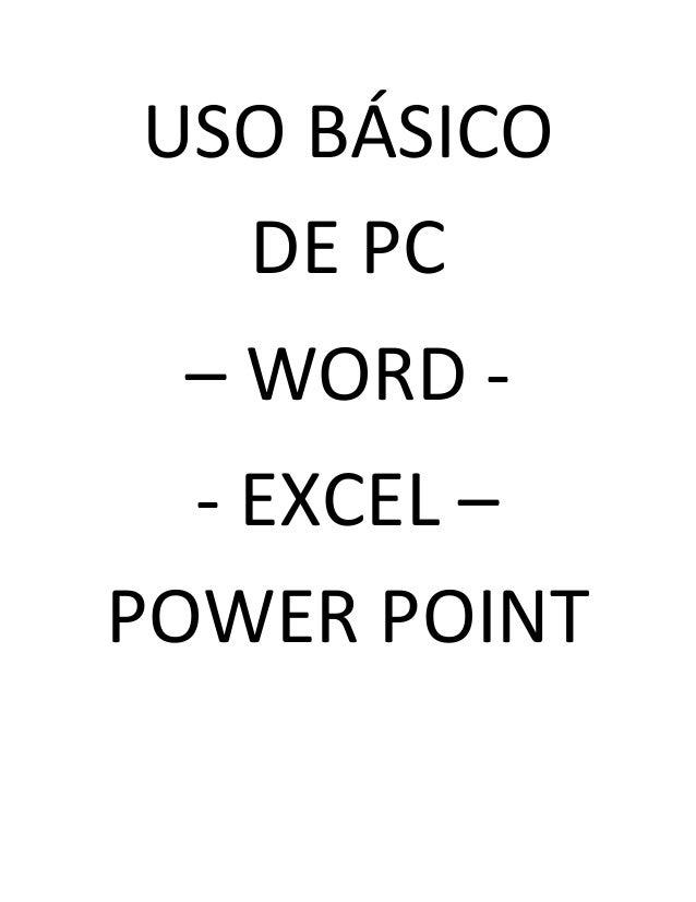 USO BÁSICO DE PC – WORD - - EXCEL – POWER POINT