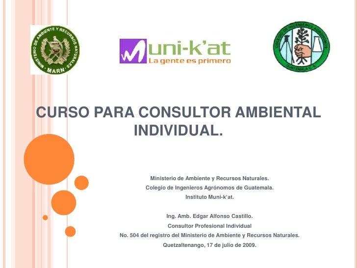 CURSO PARA CONSULTOR AMBIENTAL INDIVIDUAL.<br />Ministerio de Ambiente y Recursos Naturales.<br />Colegio de Ingenieros Ag...