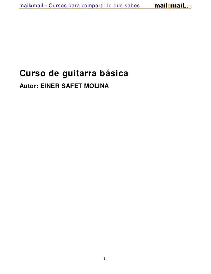 mailxmail - Cursos para compartir lo que sabesCurso de guitarra básicaAutor: EINER SAFET MOLINA                           ...