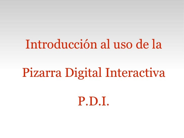 Introducción al uso de la Pizarra Digital Interactiva P.D.I.