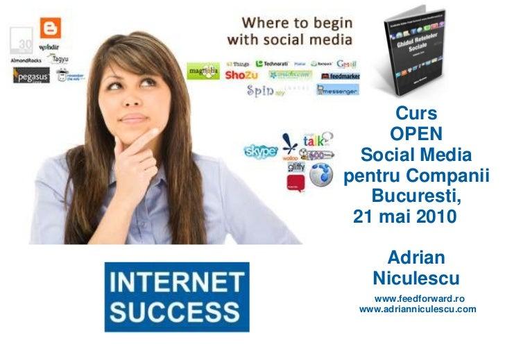 Curs      OPEN   Social Media pentru Companii    Bucuresti,  21 mai 2010      Adrian    Niculescu    www.feedforward.ro  w...