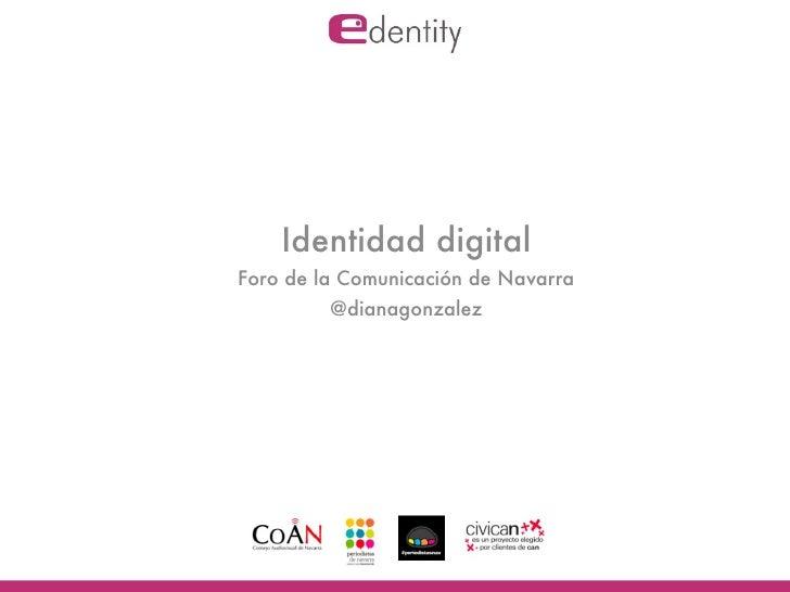 Identidad digitalForo de la Comunicación de Navarra         @dianagonzalez