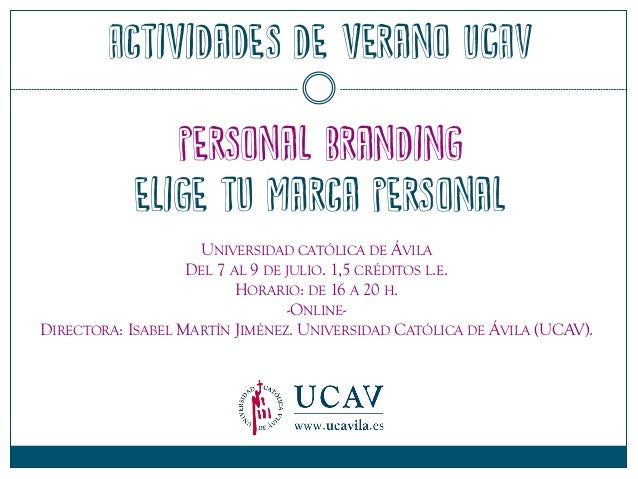 Actividades de verano UCAV personal branding elige tu marca personal UNIVERSIDAD CATÓLICA DE ÁVILA DEL 7 AL 9 DE JULIO. 1,...