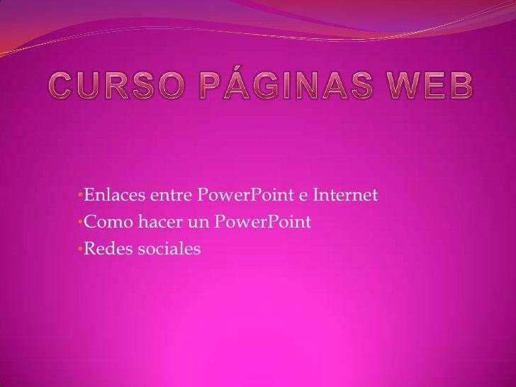 •Enlaces entre PowerPoint e Internet•Como hacer un PowerPoint•Redes sociales