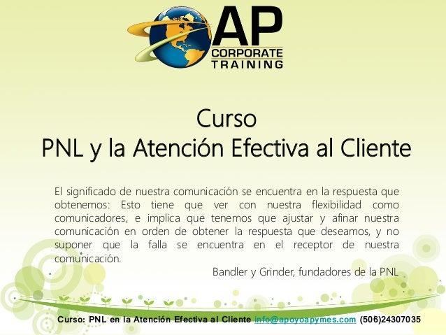 CursoPNL y la Atención Efectiva al ClienteEl significado de nuestra comunicación se encuentra en la respuesta queobtenemos...
