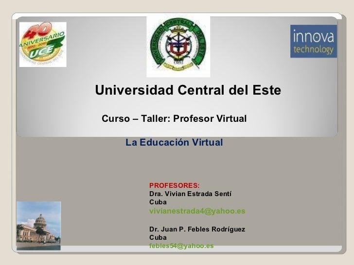 Universidad Central del Este <ul><ul><ul><li>PROFESORES:  </li></ul></ul></ul><ul><ul><ul><li>Dra. Vivian Estrada Sentí </...