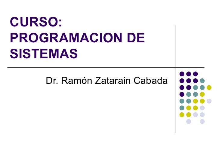 CURSO: PROGRAMACION DE SISTEMAS Dr. Ramón Zatarain Cabada