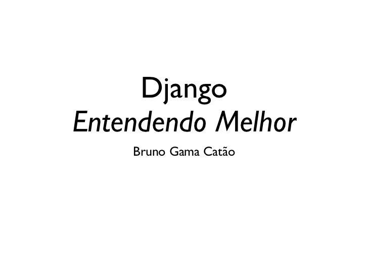 DjangoEntendendo Melhor    Bruno Gama Catão