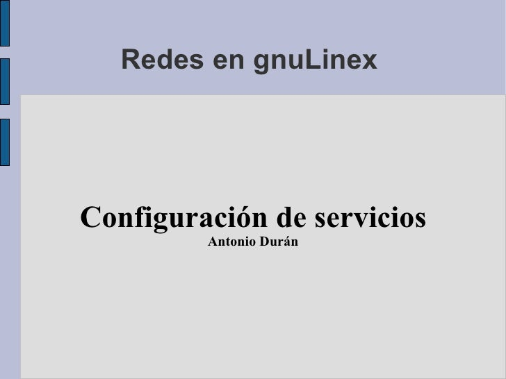 Redes en gnuLinex  Configuración de servicios Antonio Durán