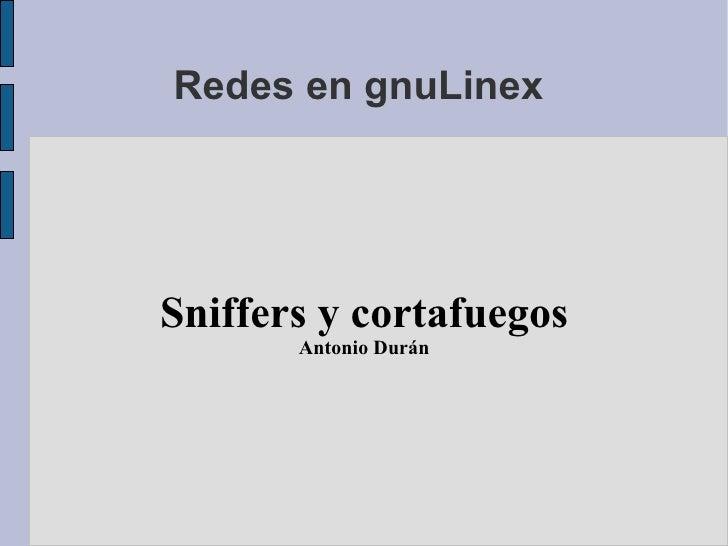 Redes en gnuLinex  Sniffers y cortafuegos Antonio Durán