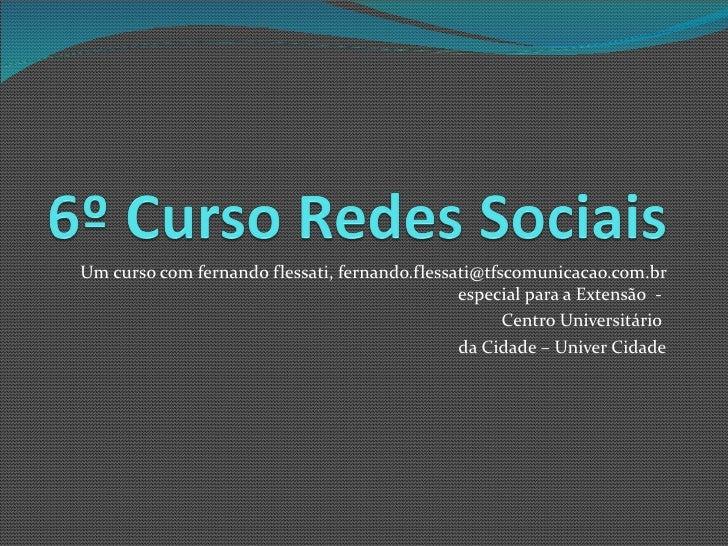 Um curso com fernando flessati, fernando.flessati@tfscomunicacao.com.br especial para a Extensão  -  Centro Universitário ...