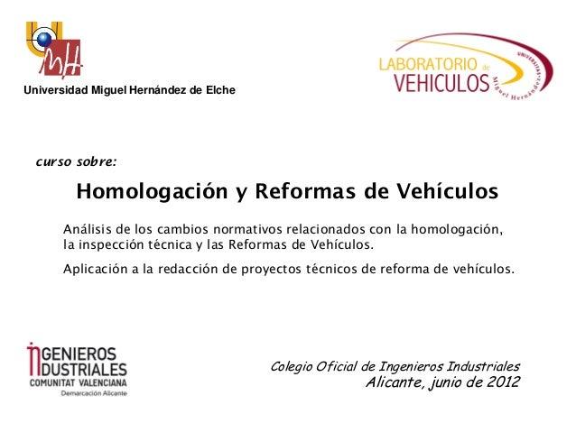 Universidad Miguel Hernández de Elche curso sobre:         Homologación y Reformas de Vehículos      Análisis de los cambi...