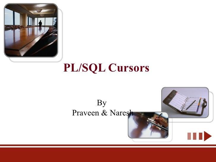 PL/SQL Cursors By  Praveen & Naresh