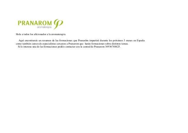Hola a todos los aficionados a la aromaterapia.  Aquí encontrareis un resumen de las formaciones que Pranarôm impartirá du...