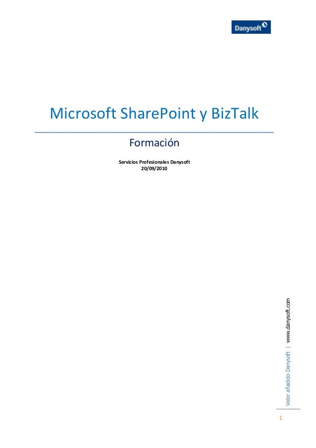 ValorañadidoDanysoft|www.danysoft.com 1 Microsoft SharePoint y BizTalk Formación Servicios Profesionales Danysoft 20/09/20...