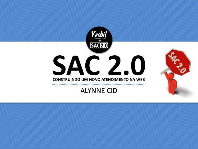 SAC 2.0 ALYNNE CID CONSTRUINDO UM NOVO ATENDIMENTO NA WEB
