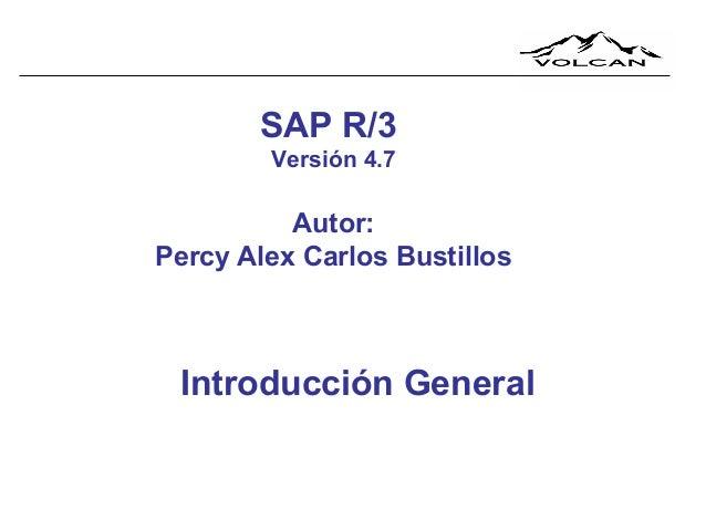 SAP R/3 Versión 4.7  Autor: Percy Alex Carlos Bustillos  Introducción General
