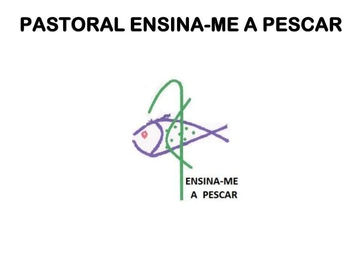 PASTORAL ENSINA-ME A PESCAR