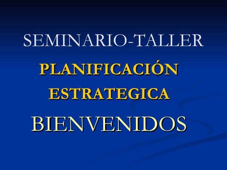 SEMINARIO-TALLER PLANIFICACIÓN ESTRATEGICA BIENVENIDOS
