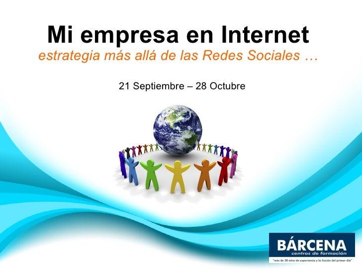 Mi empresa en Internet estrategia más allá de las Redes Sociales … 21 Septiembre – 28 Octubre