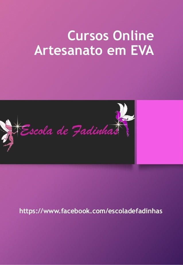 Cursos Online Artesanato em EVA https://www.facebook.com/escoladefadinhas