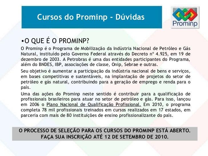 Cursos do Prominp - Dúvidas <ul><li>O QUE É O PROMINP? </li></ul><ul><li>O Prominp é o Programa de Mobilização da Indústri...