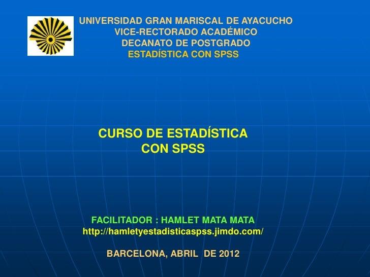 UNIVERSIDAD GRAN MARISCAL DE AYACUCHO      VICE-RECTORADO ACADÉMICO        DECANATO DE POSTGRADO         ESTADÍSTICA CON S...