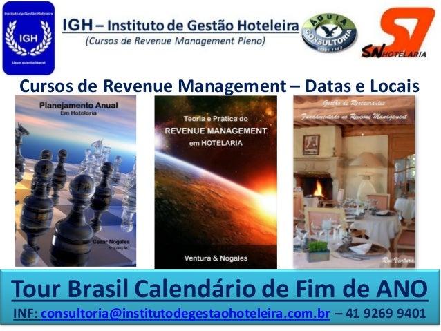 Tour Brasil Calendário de Fim de ANO INF: consultoria@institutodegestaohoteleira.com.br – 41 9269 9401 Cursos de Revenue M...