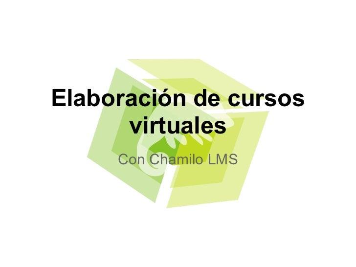 Elaboración de cursos      virtuales     Con Chamilo LMS