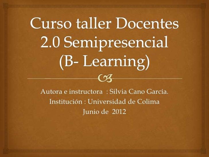 Autora e instructora : Silvia Cano García.  Institución : Universidad de Colima              Junio de 2012