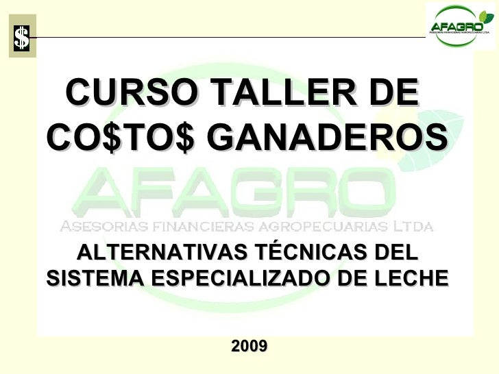CURSO TALLER DE  CO$TO$ GANADEROS ALTERNATIVAS TÉCNICAS DEL SISTEMA ESPECIALIZADO DE LECHE 2009