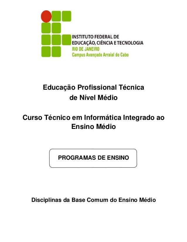 Educação Profissional Técnica de Nível Médio Curso Técnico em Informática Integrado ao Ensino Médio PROGRAMAS DE ENSINO Di...