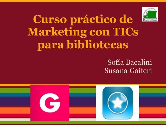 Curso práctico deMarketing con TICspara bibliotecasSofía BacaliniSusana Gaiteri