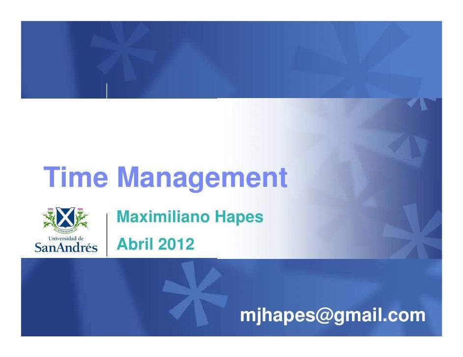 Time Management    Maximiliano Hapes    Abril 2012                  mjhapes@gmail.com
