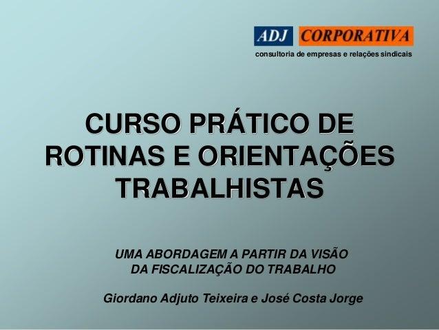 consultoria de empresas e relações sindicais  CURSO PRÁTICO DE  ROTINAS E ORIENTAÇÕES  TRABALHISTAS  UMA ABORDAGEM A PARTI...
