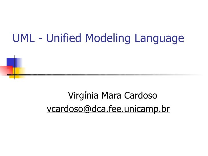 UML - Unified Modeling Language Virgínia Mara Cardoso [email_address]