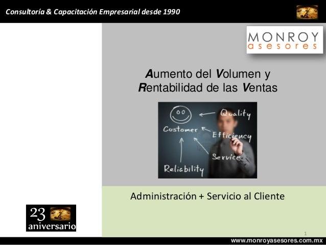 Aumento del Volumen y Rentabilidad de las Ventas www.monroyasesores.com.mx Consultoría & Capacitación Empresarial desde 19...