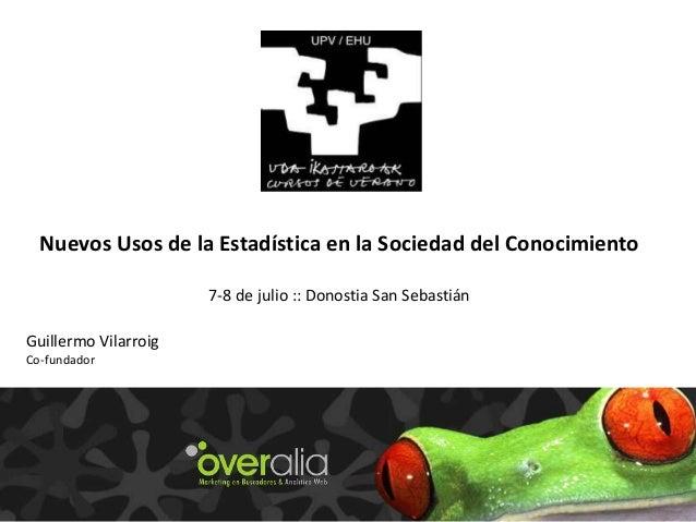 Guillermo Vilarroig Co-fundador 1 Nuevos Usos de la Estadística en la Sociedad del Conocimiento 7-8 de julio :: Donostia S...