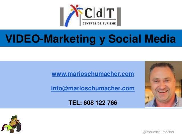 VIDEO-Marketing y Social Media        www.marioschumacher.com        info@marioschumacher.com            TEL: 608 122 766 ...